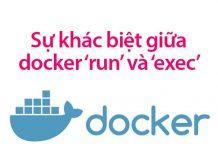 sự khác biệt giữa docker run và exec