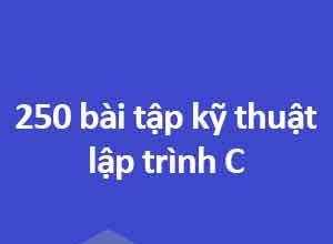 250 bài tập kỹ thuật lập trình c