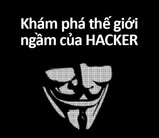 khám phá thế giới ngầm của hacker