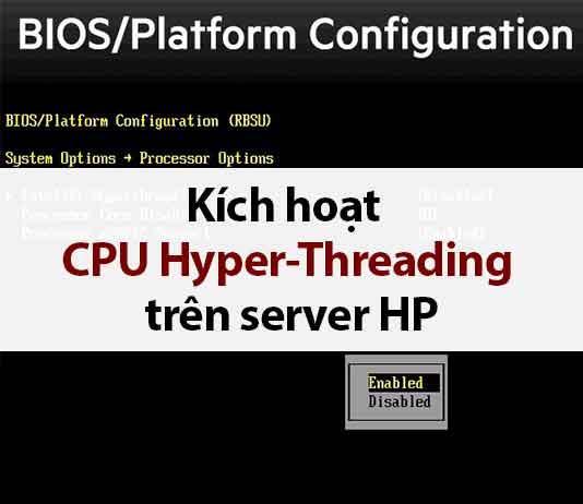kích hoạt cpu hyper threading trên server hp