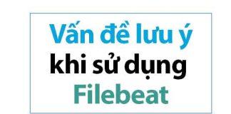 vấn đề lưu ý khi sử dụng filebeat