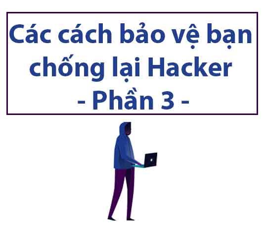 cac-cach-bao-ve-ban-chong-lai-hacker-phan-3