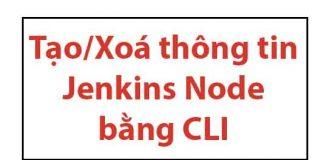 tao-xoa-jenkins-node-bang-cli