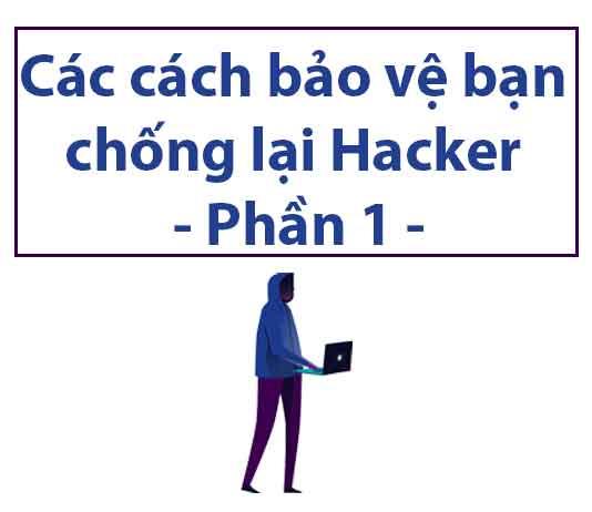 cac-cach-bao-ve-ban-chong-lai-hacker-phan-1