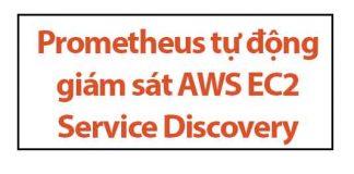 prometheus-tu-dong-giam-sat-aws-ec2-service-discovery