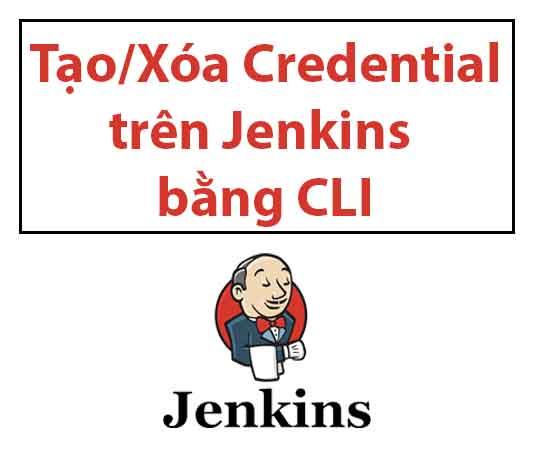 tao-xoa-credential-tren-jenkins-bang-cli