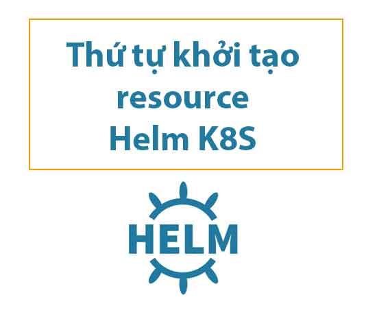 thu-tu-khoi-tao-k8s-voi-helm