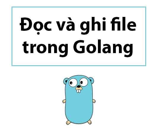 doc-va-ghi-file-trong-golang